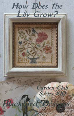 Blackbird Designs - Garden Club Series Part 10 - How Does the Lily Grow?-Blackbird Designs - Garden Club Series Part 10 - How Does the Lily Grow, gardening, flowers, club series, cross stitch