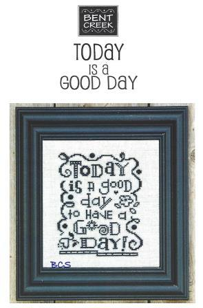Bent Creek - Today is a Good Day-Bent Creek - Today is a Good Day, happy, positive attitude, cross stitch,