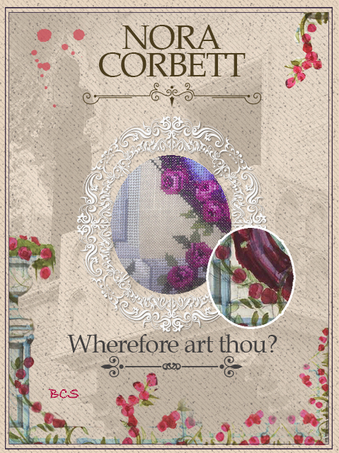 Nora Corbett - Wherefore Art Thou? Part 1-Nora Corbett - Wherefore Art Thou Part 1, Juliet, Romeo, Shakespeare, history, cross stitch