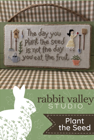 Rabbit Valley Studio - Plant the Seed-Rabbit Valley Studio - Plant the Seed, patience, Gods time, garden, flowers, growing, cross stitch