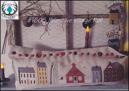 Thistles - Primitive Village Roll-Thistles - Primitive Village Roll, houses, Nashville, cross stitch