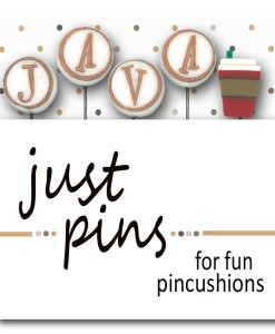 Just Another Button Company - Just Pins - J is for Java-Just Another Button Company - Just Pins - J is for Java , coffee, pins, pincushion, cross stitch