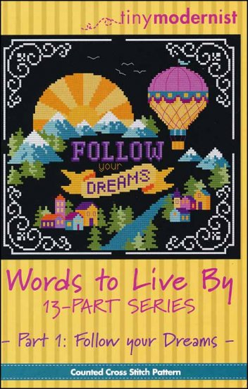 Tiny Modernist - Words to Live By - Part 1 Follow Your Dreams-Tiny Modernist - Words to Live By - Part 1 Follow your Dreams, inspirational, verses, look ahead, positive thinking, cross stitch